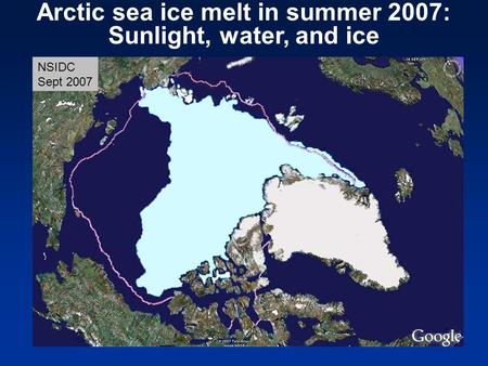 Arctic sea ice melt in summer 2007: Sunlight, water, and ice NSIDC Sept 2007.