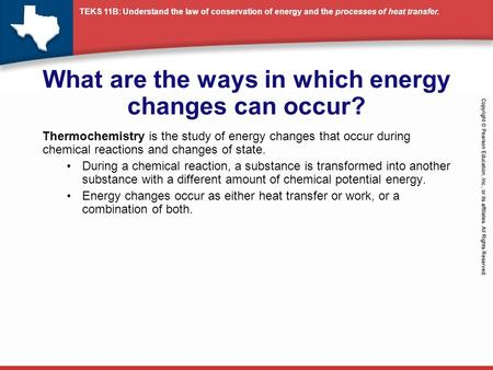 TEKS 11B: Understand the law of conservation of energy and the processes of heat transfer. What are the ways in which energy changes can occur? Thermochemistry.