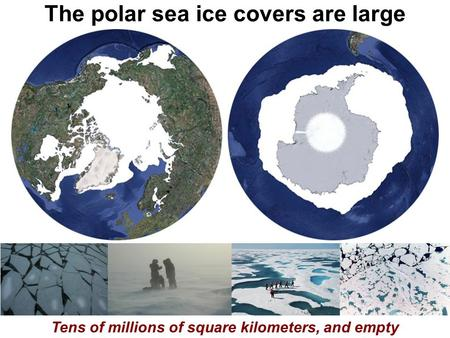 The polar sea ice covers are large Tens of millions of square kilometers, and empty.