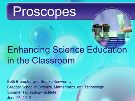 Enhancing Science Education in the Classroom Beth Brampton and Brooke Kenworthy Gregory School of Science, Mathematics, and Technology Summer Technology.