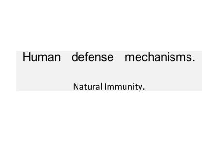 Human defense mechanisms. Natural Immunity.. What mechanisms prevent infections ? Important for survival.,infections can be devastating.