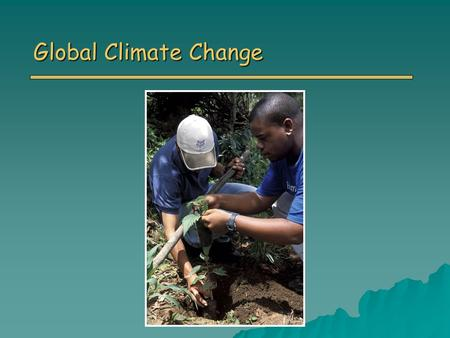 Global Climate Change. Overview o Introduction to Climate Change Causes of Global Climate Change Causes of Global Climate Change o Effects of Climate.