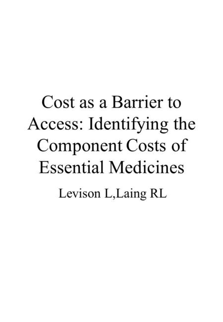 Cost as a Barrier to Access: Identifying the Component Costs of Essential Medicines Levison L,Laing RL.