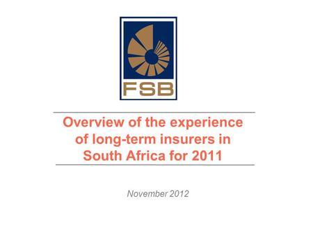 November 2012 Overview of the experience of long-term insurers in South Africa for 2011.