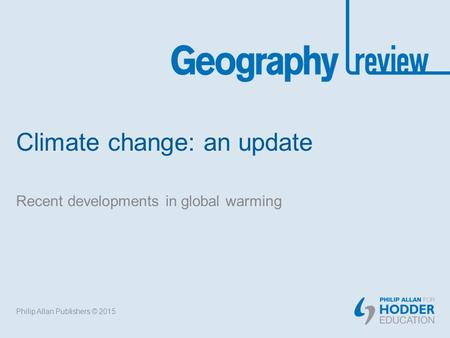 Climate change: an update Recent developments in global warming Philip Allan Publishers © 2015.