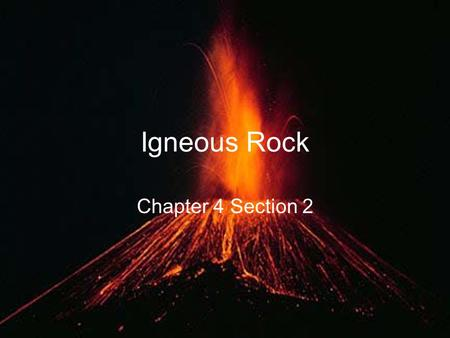 Igneous Rock Chapter 4 Section 2.