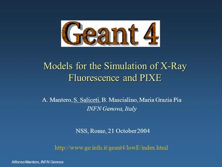 Alfonso Mantero, INFN Genova Models for the Simulation of X-Ray Fluorescence and PIXE A. Mantero, S. Saliceti, B. Mascialino, Maria Grazia Pia INFN Genova,