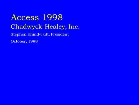Access 1998 Chadwyck-Healey, Inc. Stephen Rhind-Tutt, President October, 1998.