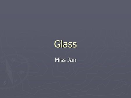 "Glass Miss Jan. Page 46 practical 1. Cut glass – use file 2. ""Melt"" glass and smooth the end of the tube 3. Heat the middle of the tube, then put the."