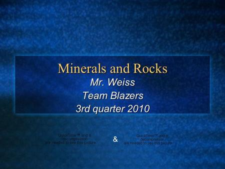 Minerals and Rocks Mr. Weiss Team Blazers 3rd quarter 2010 &