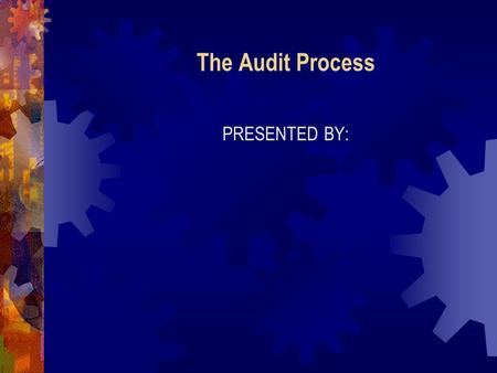 The Audit Process PRESENTED BY:. The Audit Process The are three (3) stages in the audit process: 1. Planning Stage 2. Execution Stage 3. Reporting Stage.