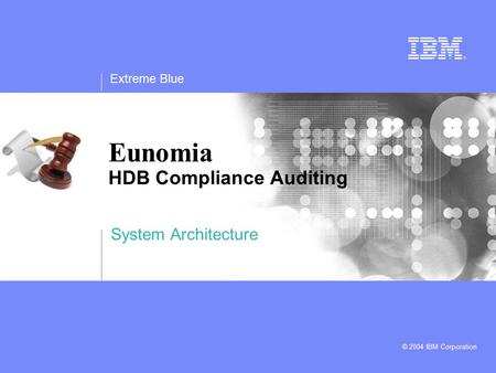 Extreme Blue © 2004 IBM Corporation Eunomia HDB Compliance Auditing System Architecture.