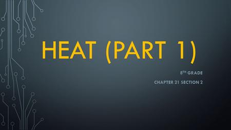 HEAT (PART 1) 8 TH GRADE CHAPTER 21 SECTION 2. DO NOW…CONVERSION PRACTICE The temperature of the science lab is 70 F. What is this temperature in Celsius?