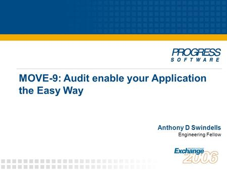 MOVE-9: Audit enable your Application the Easy Way Anthony D Swindells Engineering Fellow.