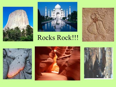 Rocks Rock!!!. Rocks Rock: A mixture of minerals, rock fragments, volcanic glass, organic matter or other natural materials.