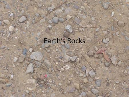 Earth's Rocks. What are rocks? Rock – any naturally formed solid in the crust made up of 1 or more minerals May have a mixture of properties Identification.