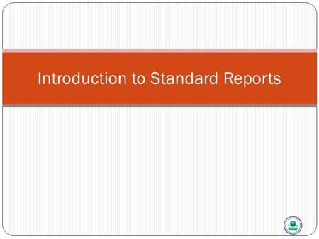 Introduction to Standard Reports. Standard Reports 2 How to get information out of AQS Standard Reports Site / Monitor Metadata Detail Data Reports ""