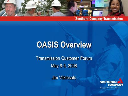 OASIS Overview Transmission Customer Forum May 8-9, 2008 Jim Viikinsalo May 8-9, 2008 Jim Viikinsalo.