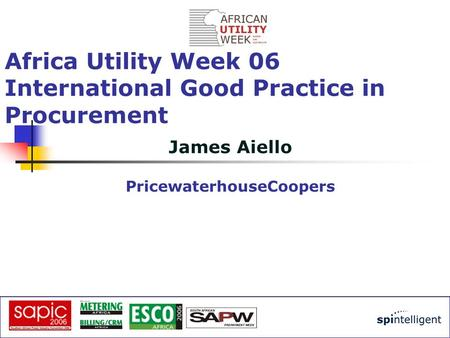 James Aiello PricewaterhouseCoopers Africa Utility Week 06 International Good Practice in Procurement.