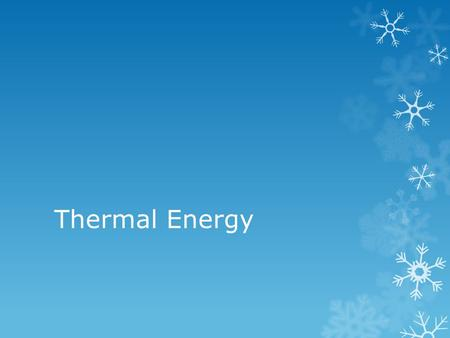 Thermal Energy.  Matter is made of particles that are in constant random motion  The faster the particles move, the warmer an object gets.
