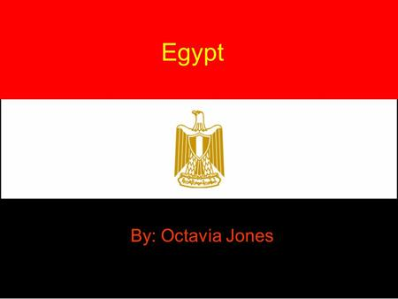 Egypt By: Octavia Jones. Egypt Map Countries Natural Resources Oil Gas Bees Papyrus Plant Wax Honey.