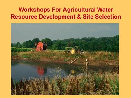 Workshops For Agricultural Water Resource Development & Site Selection.