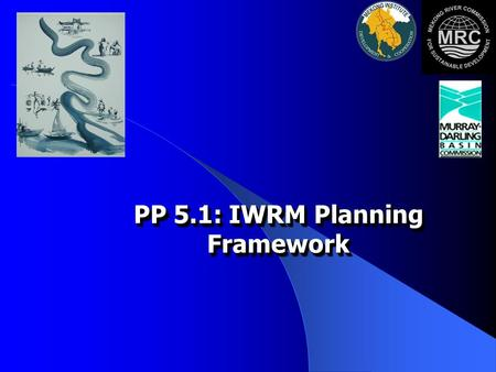 PP 5.1: IWRM Planning Framework. 2 Module Objective and Scope Participants acquire knowledge of the Principles of Good Basin Planning and can apply the.
