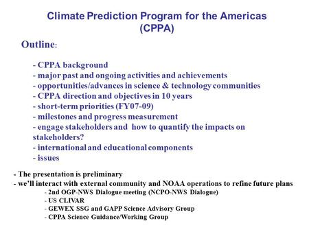 Climate Prediction Program for the Americas (CPPA) Outline : - CPPA background - major past and ongoing activities and achievements - opportunities/advances.