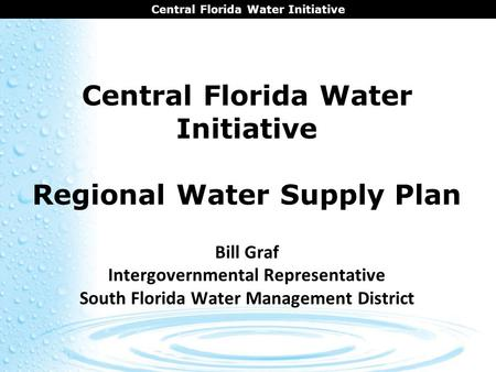 CENTRAL FLORIDA COORDINATION AREA Central Florida Water Initiative Central Florida Water Initiative Regional Water Supply Plan Bill Graf Intergovernmental.