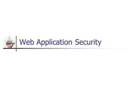 IST 210 Web Application Security. IST 210 Introduction Security is a process of authenticating users and controlling what a user can see or do.