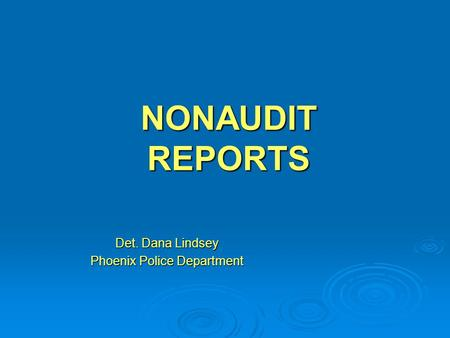 NONAUDIT REPORTS Det. Dana Lindsey Phoenix Police Department.