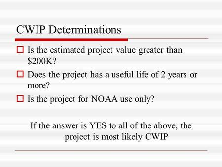CWIP Determinations  Is the estimated project value greater than $200K?  Does the project has a useful life of 2 years or more?  Is the project for.