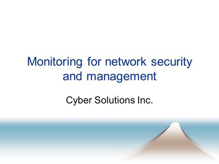 Monitoring for network security and management Cyber Solutions Inc.