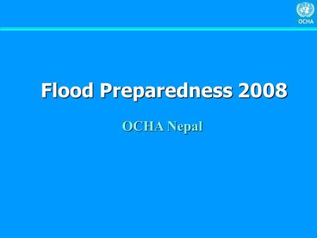 Flood Preparedness 2008 OCHA Nepal. National Pre-Monsoon Workshop  MOHA, DPNet, other INGO and UN agencies (2 May 2008)  Participation: 94  Government.