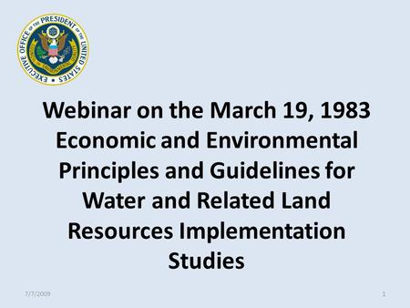 Webinar on the March 19, 1983 Economic and Environmental Principles and Guidelines for Water and Related Land Resources Implementation Studies 7/7/20091.