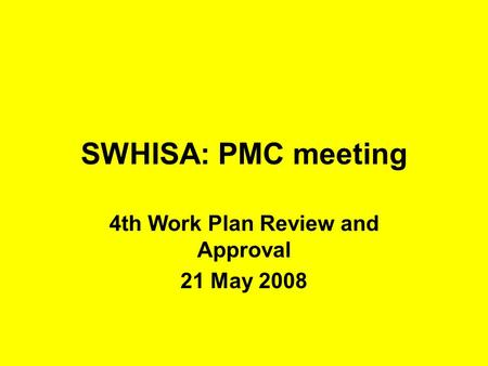 SWHISA: PMC meeting 4th Work Plan Review and Approval 21 May 2008.