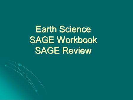 Earth Science SAGE Workbook SAGE Review. Page 3 Standard 1: Students will understand the scientific evidence that supports theories that explain how the.