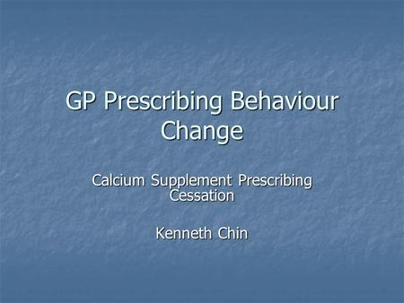 GP Prescribing Behaviour Change Calcium Supplement Prescribing Cessation Kenneth Chin.