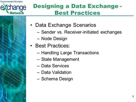 1 Designing a Data Exchange - Best Practices Data Exchange Scenarios –Sender vs. Receiver-initiated exchanges –Node Design Best Practices: –Handling Large.
