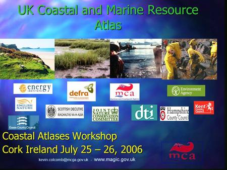 -  UK Coastal and Marine Resource Atlas Coastal Atlases Workshop Cork Ireland July 25 – 26, 2006.
