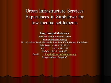 Urban Infrastructure Services Experiences <strong>in</strong> Zimbabwe for low income settlements Eng.Fungai Matahwa Practical Action Southern Africa www.practicalaction.org.