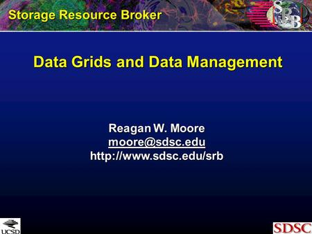 Data Grids and Data <strong>Management</strong> Storage Resource Broker Reagan W. Moore