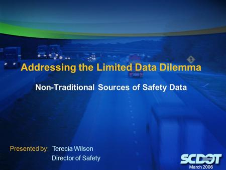 March 2006 Addressing the Limited Data Dilemma Non-Traditional Sources of Safety Data Presented by: Terecia Wilson Director of Safety.