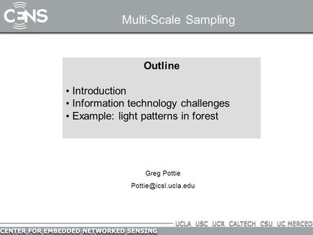 Multi-Scale Sampling Outline Introduction Information technology challenges Example: light patterns in forest Greg Pottie
