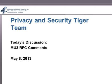 Privacy and Security Tiger Team Today's Discussion: MU3 RFC Comments May 8, 2013.