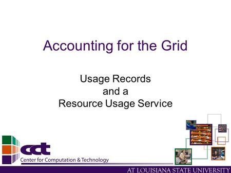 Accounting for the Grid Usage Records and a Resource Usage Service.