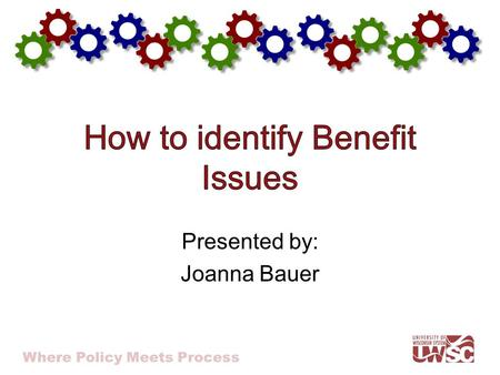 Where Policy Meets Process Presented by: Joanna Bauer.
