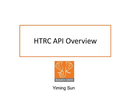 HTRC API Overview Yiming Sun. HTRC Architecture Data API Portal access Direct programmatic access (by programs running on HTRC machines) Security (OAuth2)