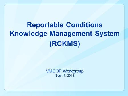 Reportable Conditions Knowledge Management System (RCKMS) VMCOP Workgroup Sep 17, 2013.