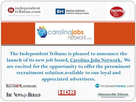The Independent Tribune is pleased to announce the launch of its new job board, Carolina Jobs Network, We are excited for the opportunity to offer the.